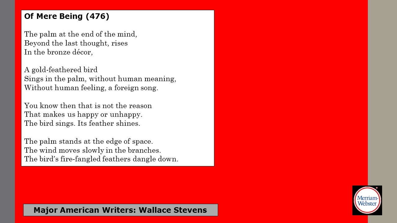 Major American Writers: Wallace Stevens First Warmth (597) I wonder, have I lived a skeleton's life, As a questioner about reality, A countryman of all the bones of the world.