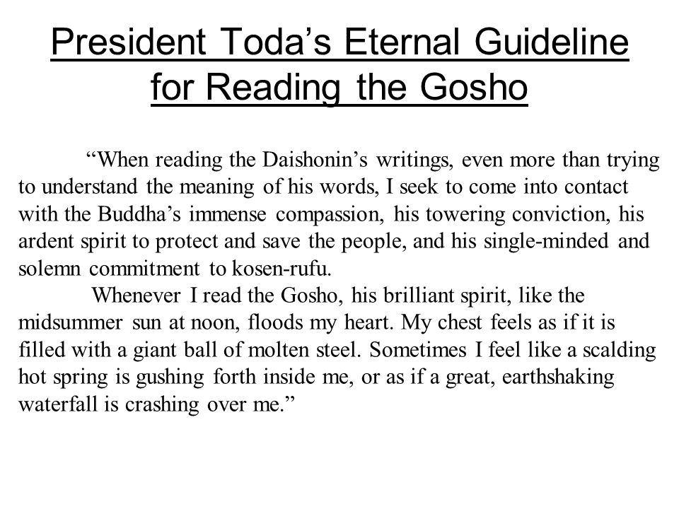 Reading the Gosho Means 1.Coming into contact with the Daishonin's immense compassion and his philosophy for liberating all people from fundamental suffering.