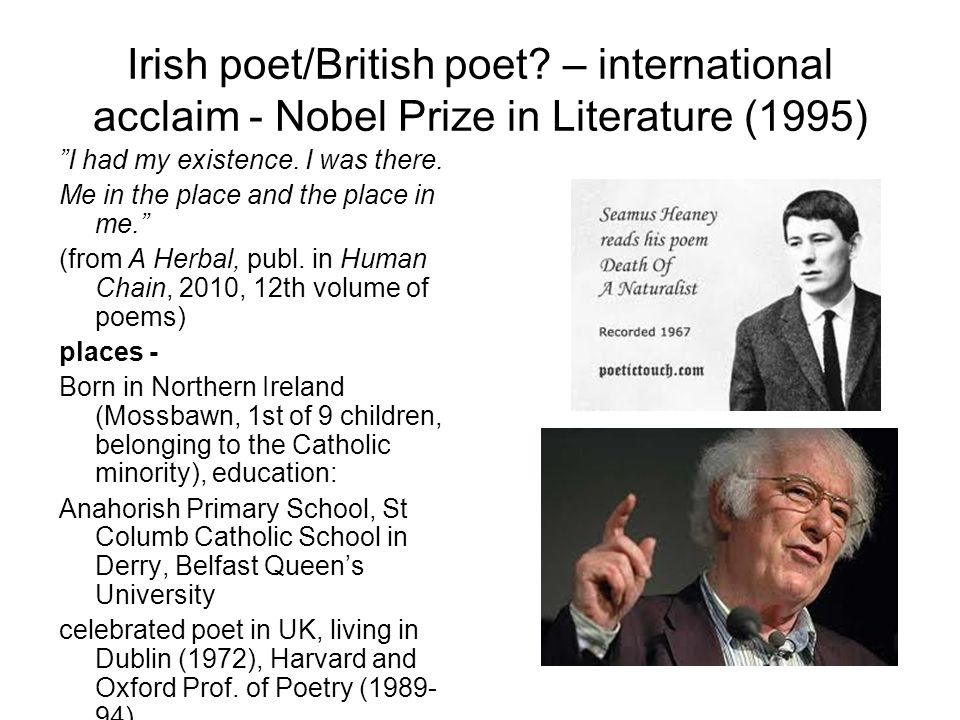 Places/belonging/identity - when included in The Penguin Book of Contemporary British Poetry in 1982 by Andrew Motion – 'be advised:/ My passport's green' (An Open Letter) - Aosdána, the national Irish Arts Council, established in 1981, Heaney was among those elected into its first group, he was later elected a Saoi, one of its five elders and its highest honour, in 1997 -Turning down the offer to be the Poet Laureate: his cultural starting point was off centre Poet's task – to speak for all, not taking sides, 'to stand on all sides' and accept Search for some stable centre – for/in the land/people 1970s volumes Wintering Out, North – search for common ground – from personal to national past/present/future (In 1969, British troops were deployed in Belfast, marking the beginning of The Troubles.) Heaney: 'the problems of poetry moved from being simply a matter of achieving a satisfactory verbal icon to being a search for images and symbols adequate to our predicament.'