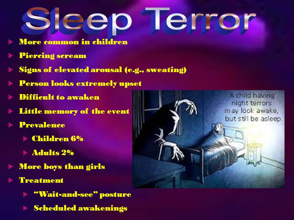  Somnambulism  Non-REM sleep  Usually during first few hours of deep sleep  Person must leave the bed  More common in children 15-30%  Difficult (not dangerous) to wake  Related Conditions  Sexomnia  Nocturnal eating syndrome  Person eats while asleep