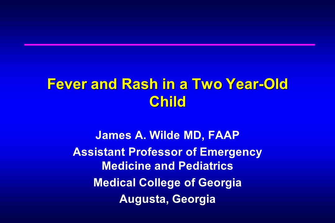 First ED Visit Two year-old male with history of fever and rash for 12 hours Mom suspects headache because he puts his hand to his head periodically 90/60, 120, 26, 38.9C (rectal) No vomiting or diarrhea, no upper respiratory infection symptoms Still eating and drinking