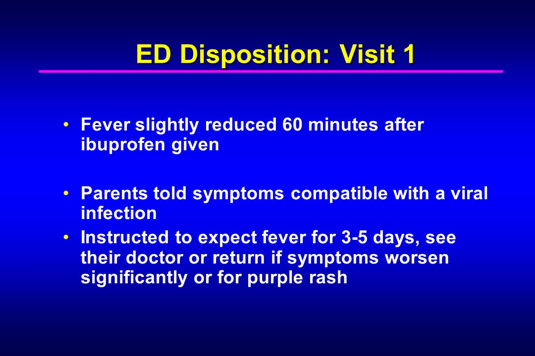 2 nd ED Visit (12 hours after 1 st ED visit) Worsening oral intake, increasingly lethargic, vomiting, rash worse Several purple spots now on arms Sleeping much more 84/56, 140, 32, 39.4C (rectal)