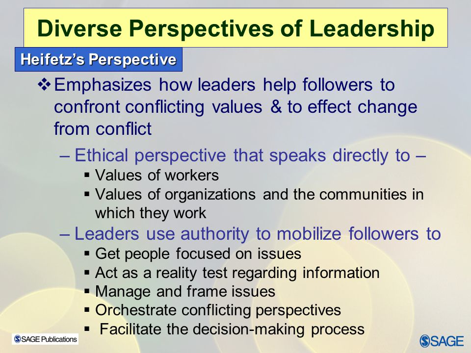 Chapter 15 – Leadership Ethics Diverse Perspectives of Leadership Heifetz's Perspective  Emphasizes how, cont'd.