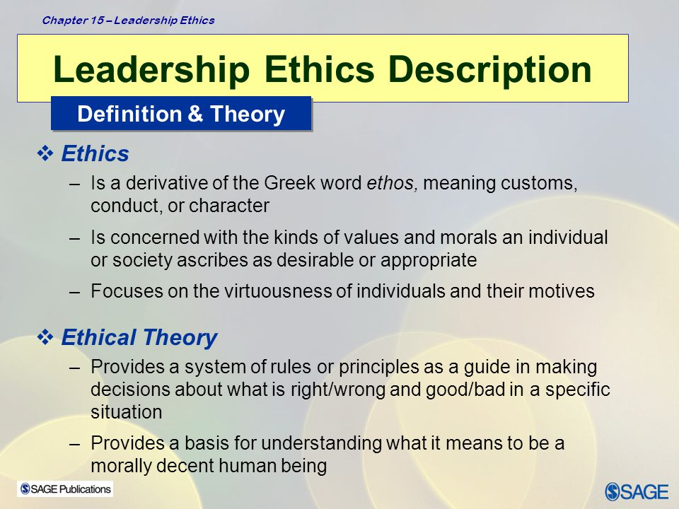 Chapter 15 – Leadership Ethics Ethical Theories  Two Broad Domains: Theories about leaders' conduct and about leaders' character