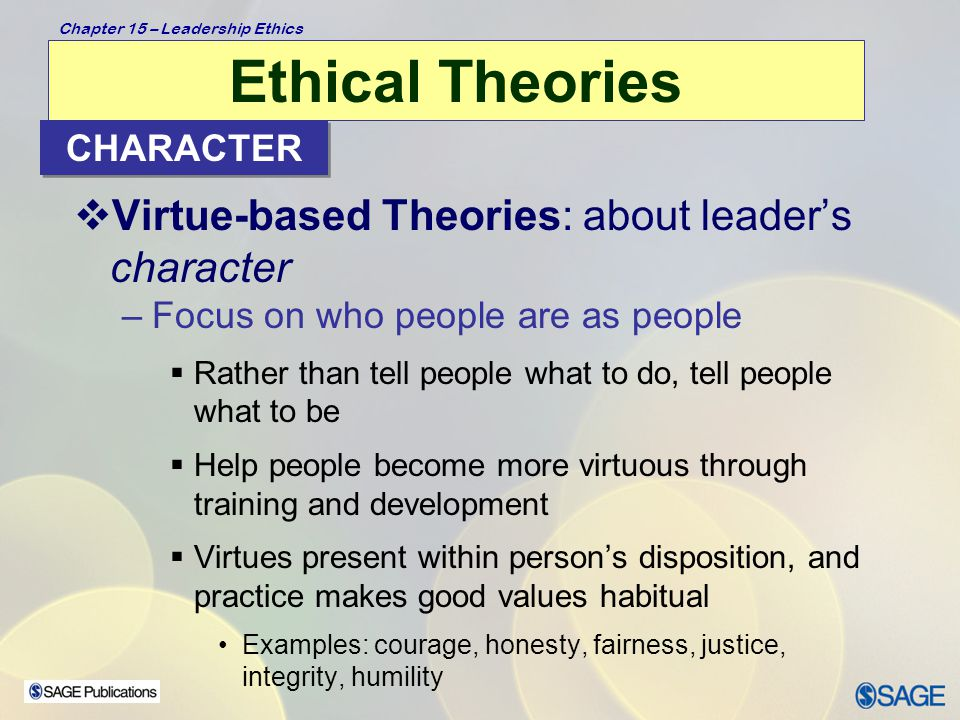 Chapter 15 – Leadership Ethics Centrality of Ethics to Leadership  Influence dimension of leadership requires the leader to have an impact on the lives of followers  Power and control differences create enormous ethical responsibility for leader's  Respect for persons – sensitive to followers' own interests, and needs  Leaders help to establish and reinforce organizational values – an ethical climate