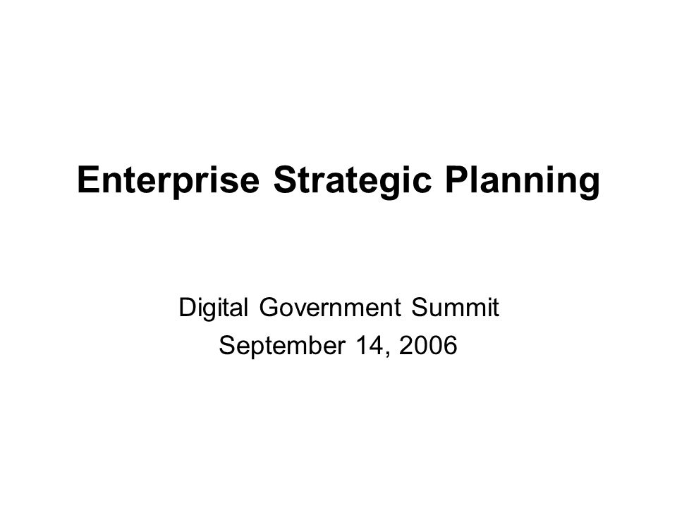 Enterprise Strategic Planning Aligning technology with business needs on an enterprise level is one of the foremost challenges in government today.