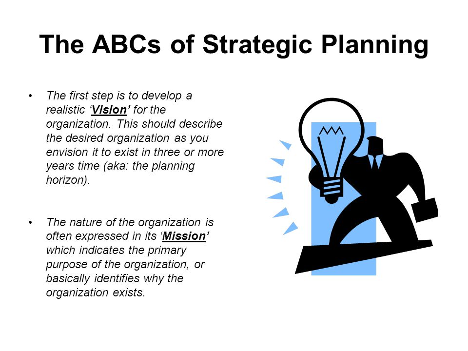 The ABCs (cont.) The next element is to address the 'Values' which govern the routine operation of the organization and its conduct or relationships with its key stakeholders and constituents.