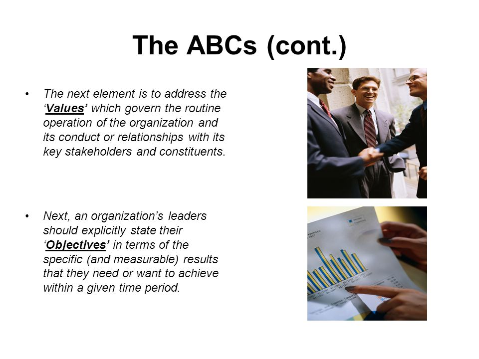 The ABCs (cont.) Next are 'Strategies' (aka: roadmaps) – these consist of high- level plans, guidelines, and overall approach by which the mission, objectives etc.