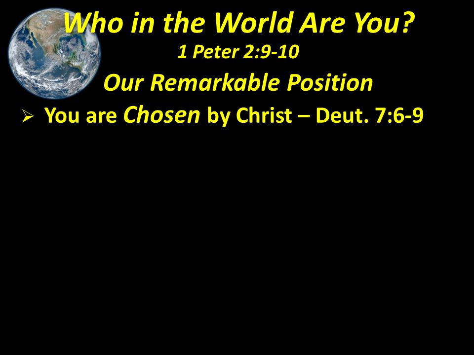 Deuteronomy 7:6-9 (NASB) 6 For you are a holy people to the L ORD your God; the L ORD your God has chosen you to be a people for His own possession out of all the peoples who are on the face of the earth.
