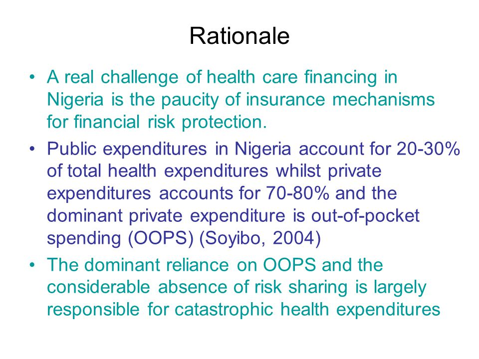 Rationale CONTD The National Health Insurance Scheme (NHIS) was launched in 2005 but its coverage is limited to federal government civil servants.