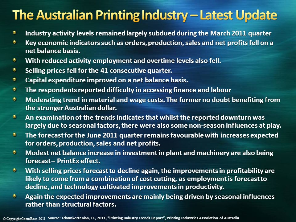Source: Tchamkertenian, H., 2011, Printing Industry Trends Report , Printing Industries Association of Australia © Copyright Göran Roos 2011