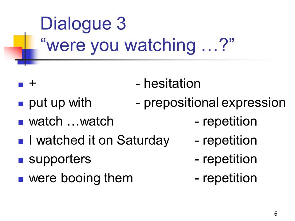 6 Dialogue 4 and she goes … eh- filler +- hesitation ah- agreement/filler yes- agreement lovely- attitude