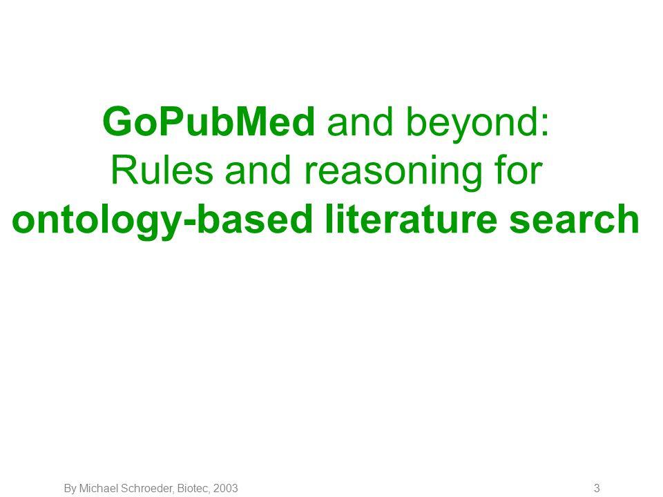 By Michael Schroeder, Biotec, 20034 Problem PubMed >12M articles