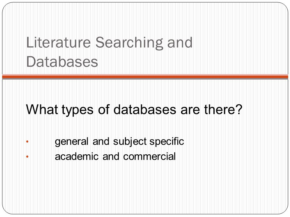 Literature Searching and Databases What types of databases are there.