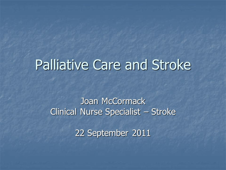 Topics Stroke.Stroke. Palliative Care Needs of Stroke Patients.