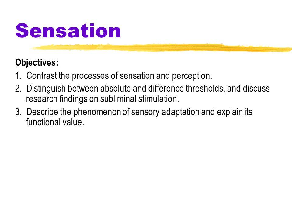 Sensation Objectives: 1.Contrast the processes of sensation and perception.