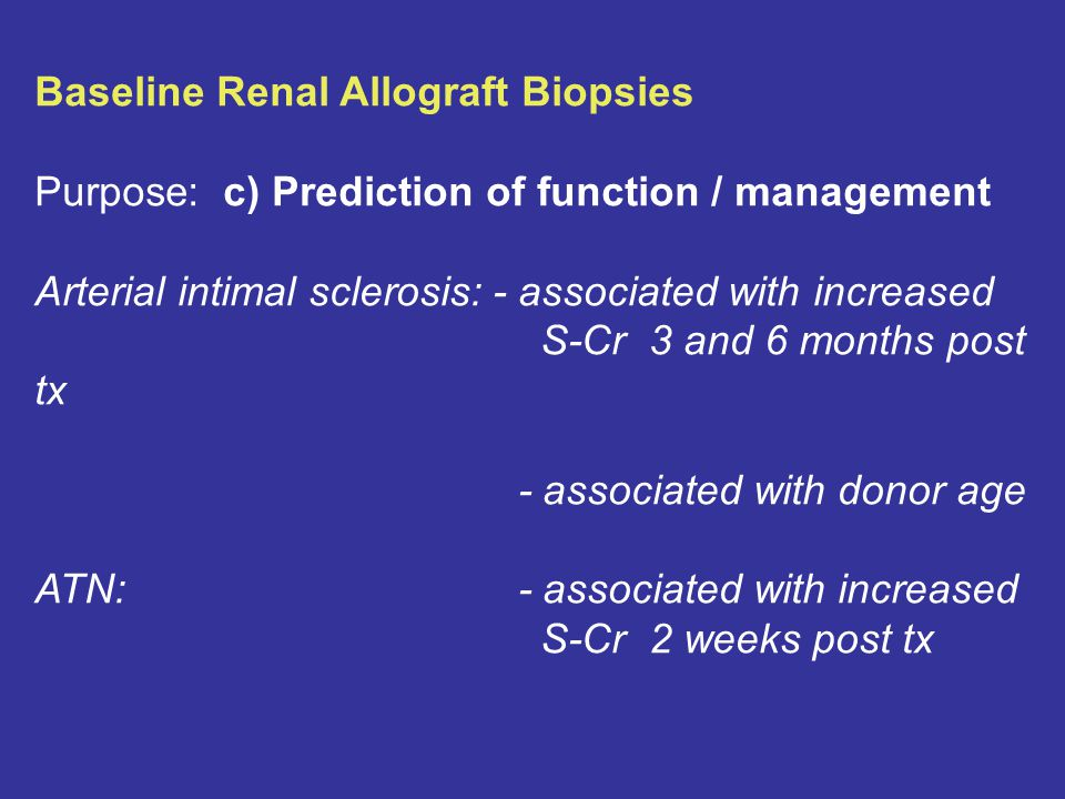 Baseline Renal Allograft Biopsies Purpose: a) Diagnosis of (living) donor disease b) Identifying baseline histological changes Impact on diagnoses in post transplant allograft biopsies c) Prediction of function / management