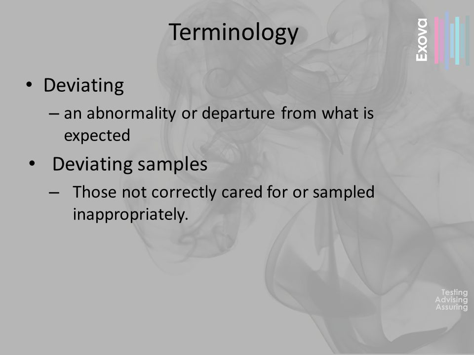 Deviating Samples Exceeded their holding time Lack pertinent information – Date – Time – Location – Identity of sampler/contact Not retained at appropriate temperature