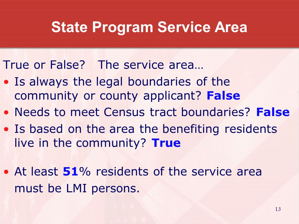 14 State Program Service Area Service area boundaries…examples –Street paving project serves residents in part of community –Fire station project serves community and rural unincorporated area of 2 or more counties –Rural water district serves community and portion of the rural area