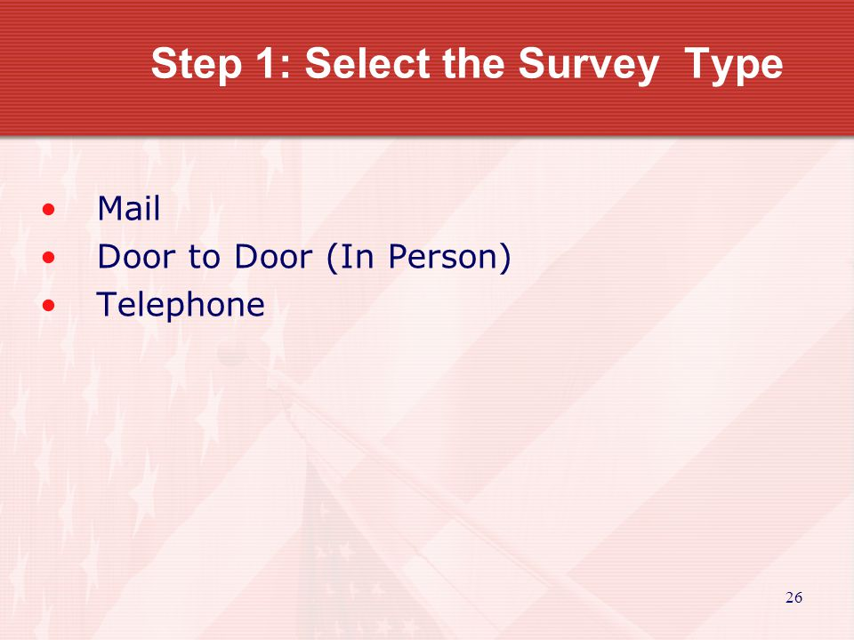 27 Mail Surveys Basic method for collecting data Survey form should be mailed with self- addressed stamped envelope Usually has lowest response rate