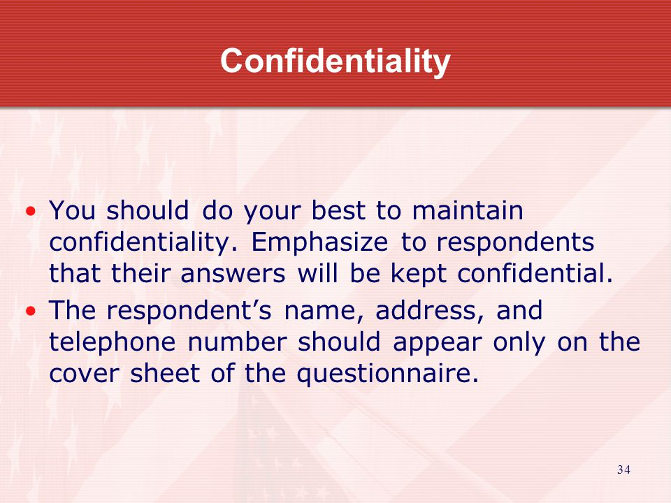 35 Confidentiality After the survey is completed, the cover sheet may be numbered and separated from the actual interview sheet.
