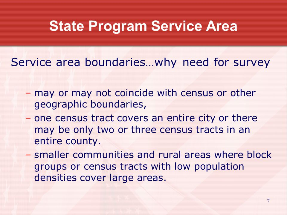 8 State Program Service Area Service area boundaries…examples –Street paving project serves residents in part of community –Fire station project serves community and rural unincorporated area of 2 or more counties –Rural water district serves community and portion of the rural area