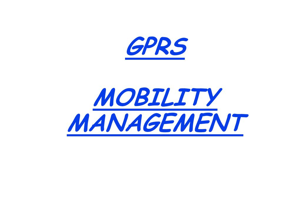 Mobility Management State Idle Standby Ready Packet TX/RX STANDBY Timer Expiry GPRS Attach / Detach READY Timer Expiry MS location known to SGSN level.