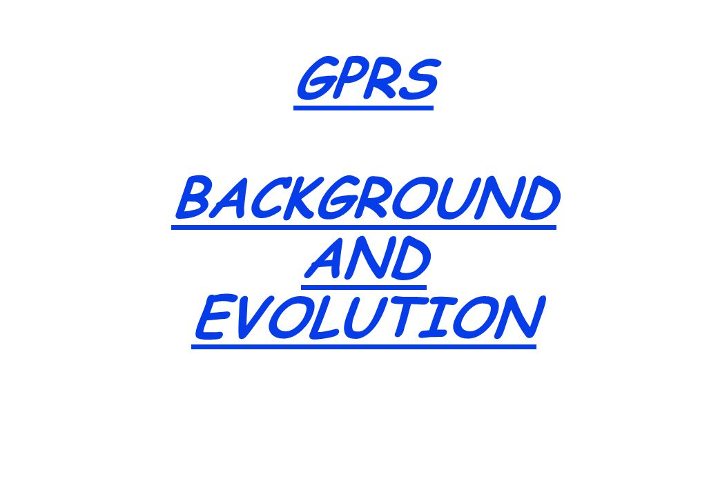 GPRS BACK GROUND With Mobile penetration reaching its full potential, GPRS gives Mobile operators competitive edge and optimum use of the infrastructure.