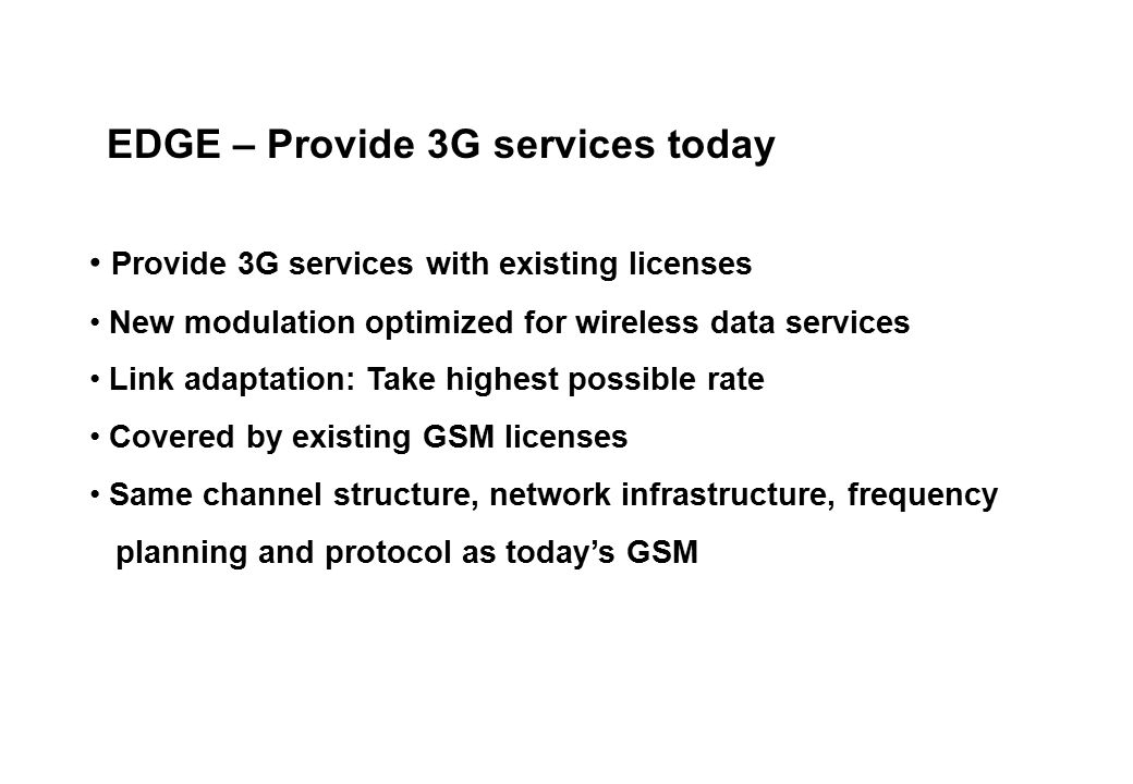 MSMS BTS PUCPUC BSCMSC/VLR HLR SGSNGGSN Backbone Network ISP Network Corporate Network AUC SMS G/IW MSC Gb Gd Gs Gn Gr Gn Gi EDGE TRU MSMS Evolution to EDGE