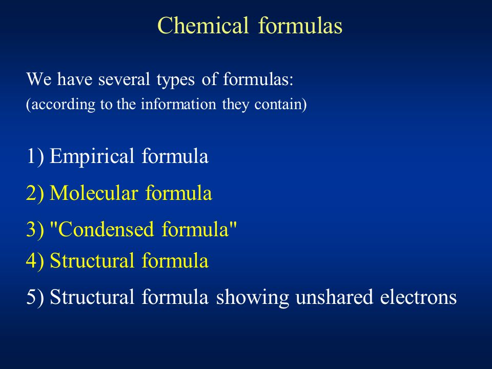 1) EMPIRICAL - relative number of each type of atom (ratio of the elements) - e.g.
