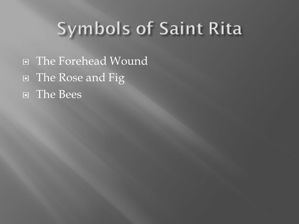  One day, while Saint Rita was at the Convent, Saint Rita had said Let Me Suffer like you, Divine Saviour.  Suddenly a thorn from the Crucifixion of Jesus Christ fell from the Crown of Thorns onto Saint Rita's forehead and left a deep wound.