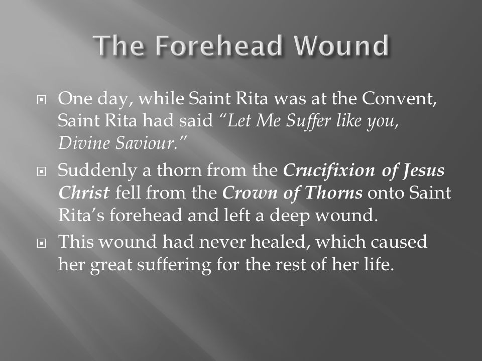  The wound also left a terrible stench, which kept the other nuns away from Saint Rita.