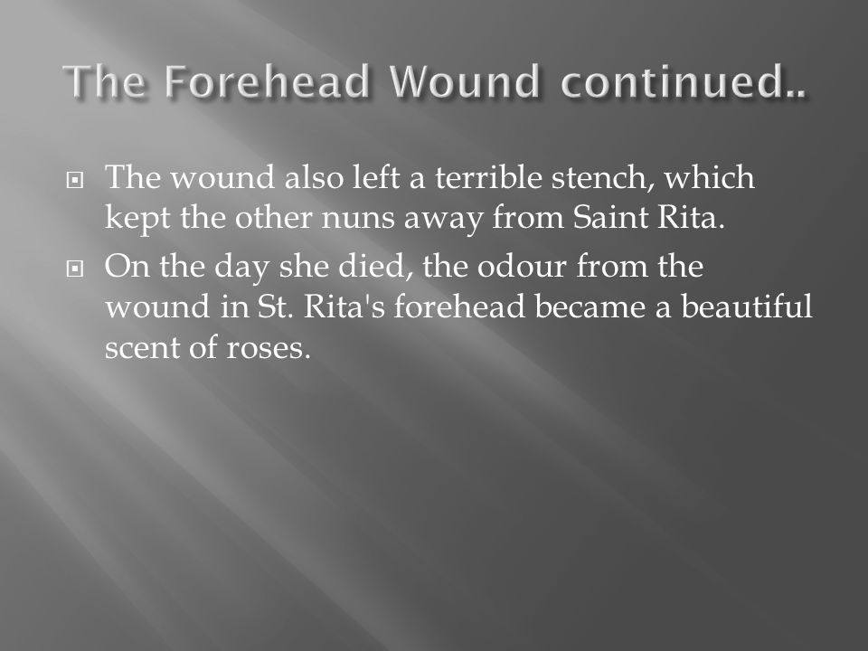  This happened near the death of Saint Rita. Somehow, Saint Rita was bedridden in the Convent.