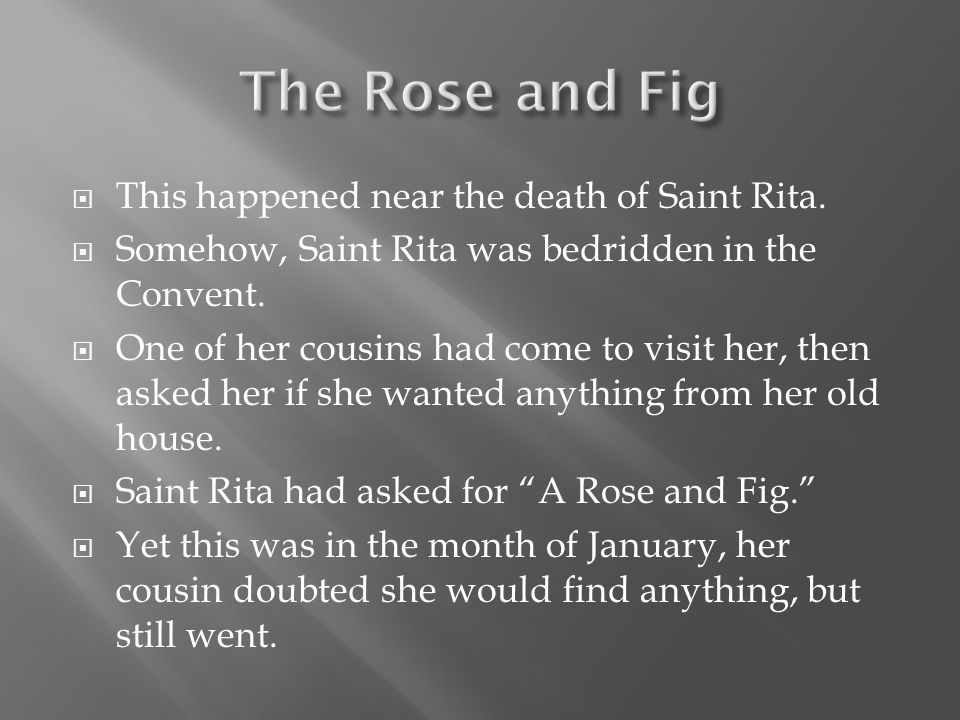 When Saint Rita's cousin had gotten to her house, she had walked into the garden.