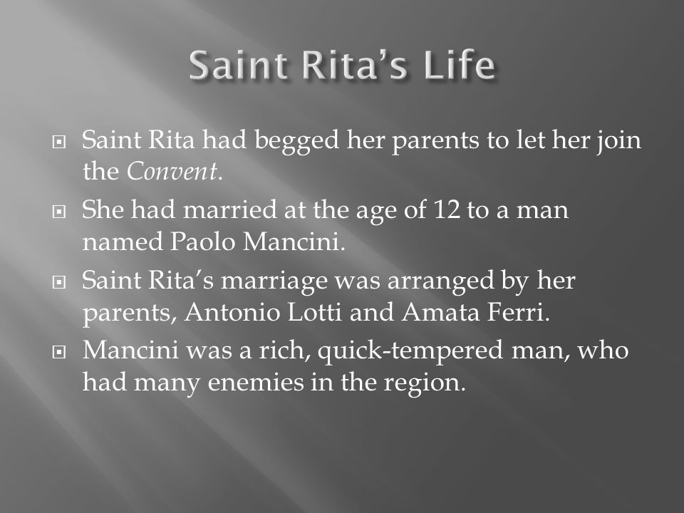  St.Rita endured his insults, humility, impatience, abuse and infidelities for years.