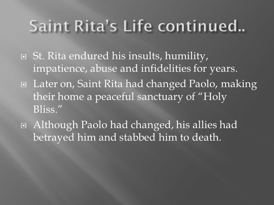  After the death of her husband and two sons, Saint Rita desired to enter the monastery of Saint Mary Magdalene at Cascia, but was declined.