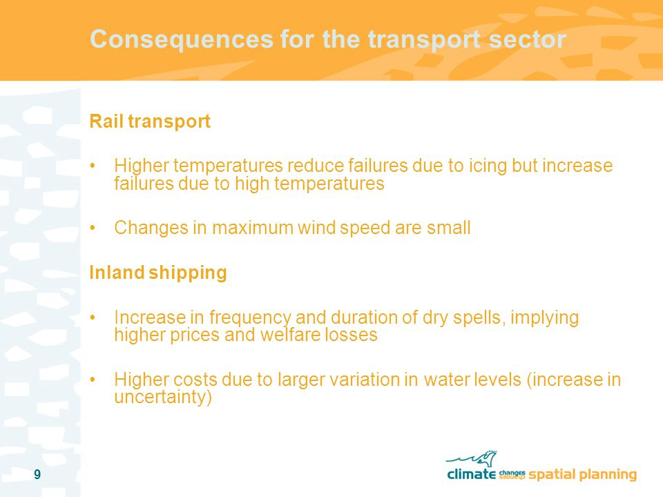 10 Consequences for the transport sector Air transport Relatively small impact as far as increases in maximum wind speed appear to be generally small Highly uncertain because it also depends on issues not in KNMI scenarios (e.g., visibility) Appears to depend to a great extent on changes in wind direction, which are uncertain and region specific