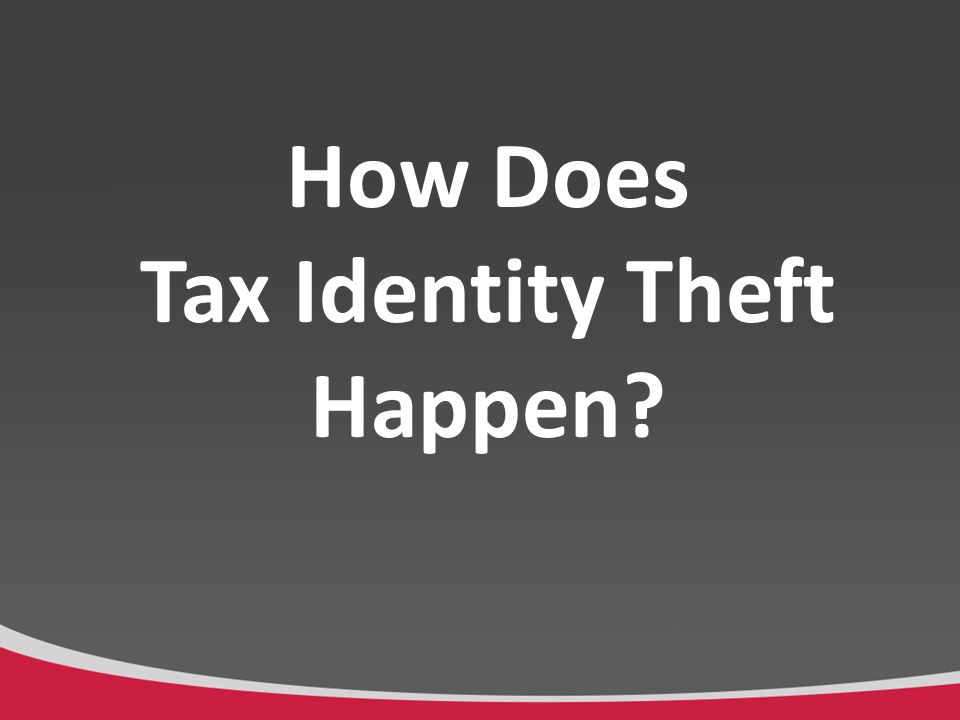 How Does Tax Identity Theft Happen.