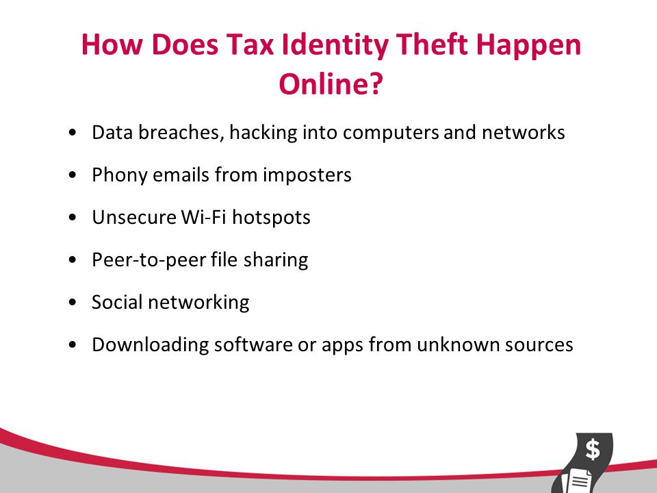 Warnings Signs of Possible Tax Identity Theft Social Security number is lost, stolen, or compromised Unusual delay in getting a refund IRS notification: –duplicate tax return filing –unreported income –duplicate dependents