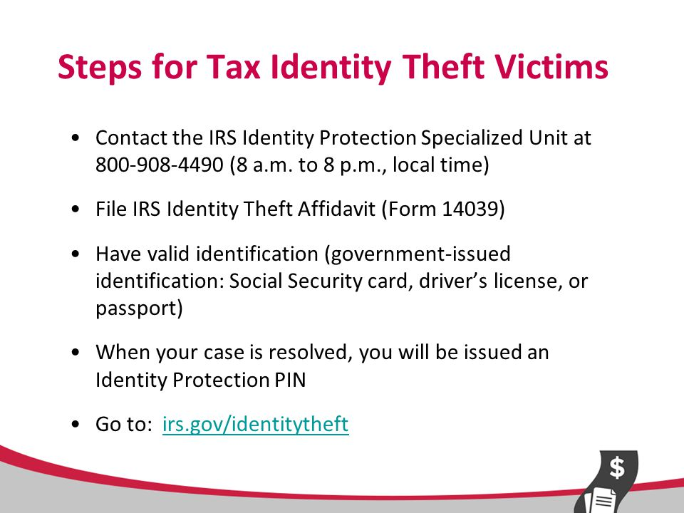 Steps to Prevent More Harm Contact credit reporting agencies –place a fraud alert –consider a credit freeze –request and review your credit report File a complaint with the FTC at 877-ID-THEFT File a police report Contact the companies where fraud occurred