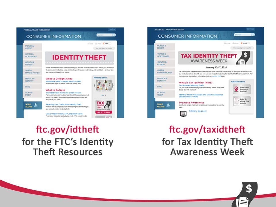 FTC: ftc.gov/idtheft ftc.gov/taxidtheft IRS: irs.gov/identitytheft TIGTA:treasury.gov/tigta Dept.
