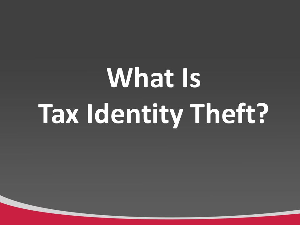 What Is Tax Identity Theft.