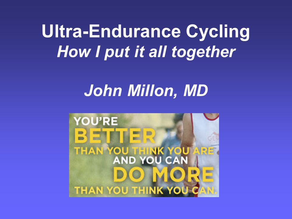 Ultra-Endurance Cycling Why listen to an athlete.What is an ultra athlete.