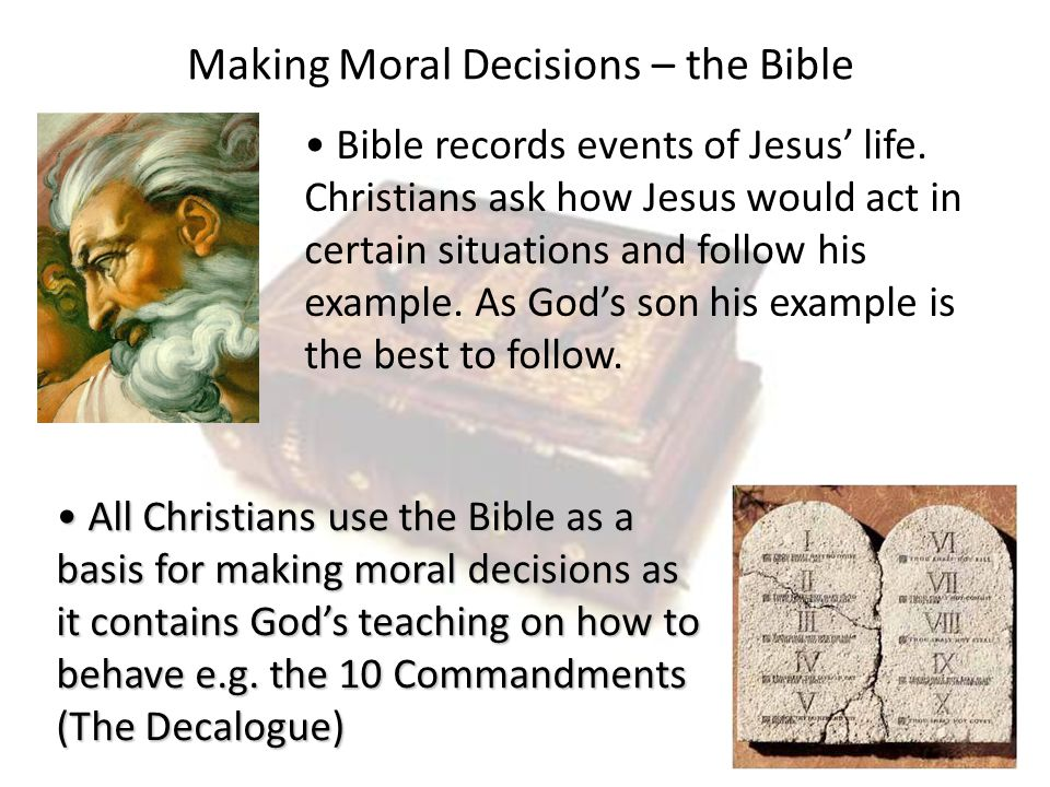 Not all Christians agree as to how important the Bible when making moral decisions.
