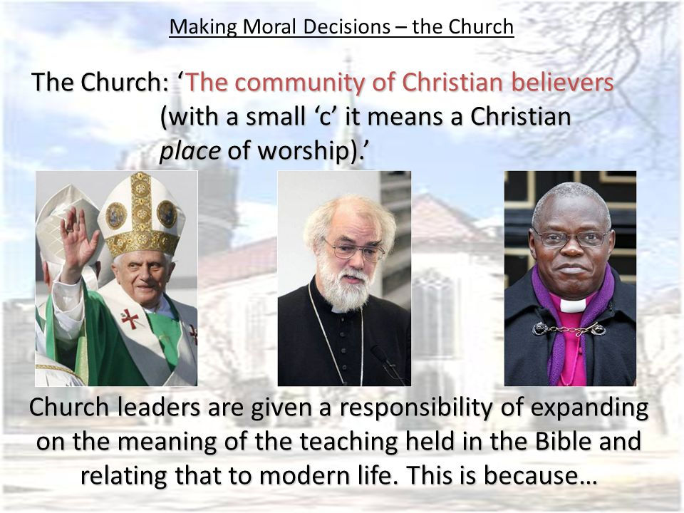Making Moral Decisions – the Church The church is the body of Christ = how Jesus works in the world.