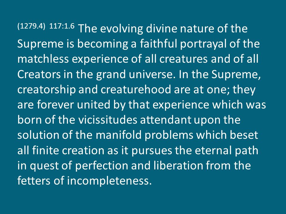 (1279.5) 117:1.7 Truth, beauty, and goodness are correlated in the ministry of the Spirit, the grandeur of Paradise, the mercy of the Son, and the experience of the Supreme.