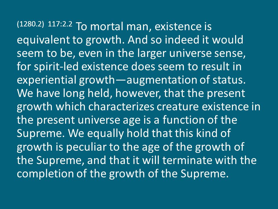(1280.3) 117:2.3 Consider the status of the creature-trinitized sons: They are born and live in the present universe age; they have personalities, together with mind and spirit endowments.