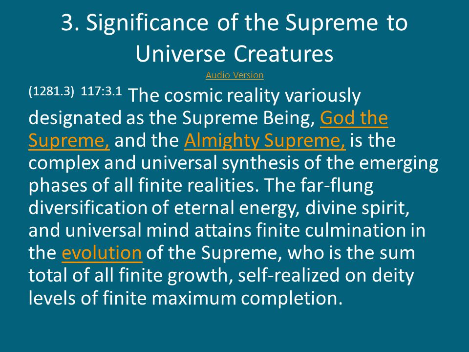 (1281.4) 117:3.2 The Supreme is the divine channel through which flows the creative infinity of the triodities that crystallizes into the galactic panorama of space, against which takes place the magnificent personality drama of time: the spirit conquest of energy-matter through the mediation of mind.