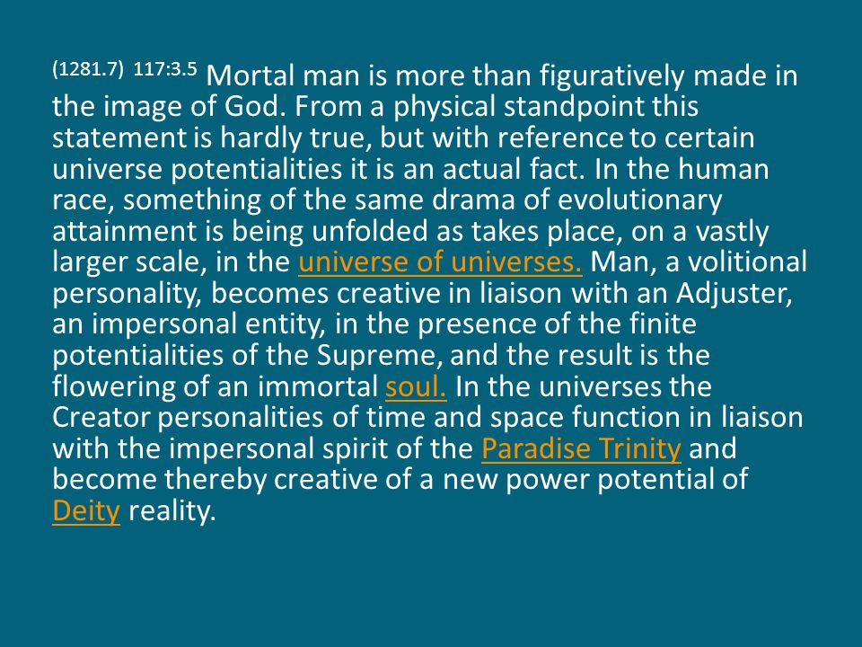 (1282.1) 117:3.6 Mortal man, being a creature, is not exactly like the Supreme Being, who is deity, but man s evolution does in some ways resemble the growth of the Supreme.