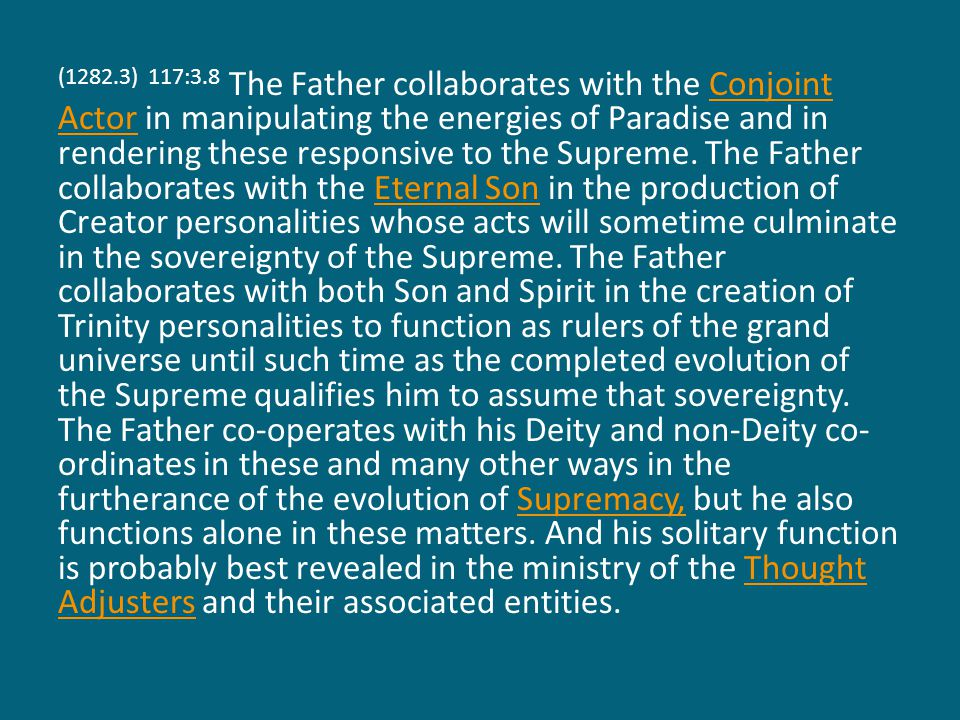 (1282.4) 117:3.9 Deity is unity, existential in the Trinity, experiential in the Supreme, and, in mortals, creature-realized in Adjuster fusion.